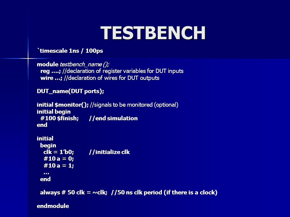 TESTBENCH `timescale 1ns / 100ps module testbench_name ();