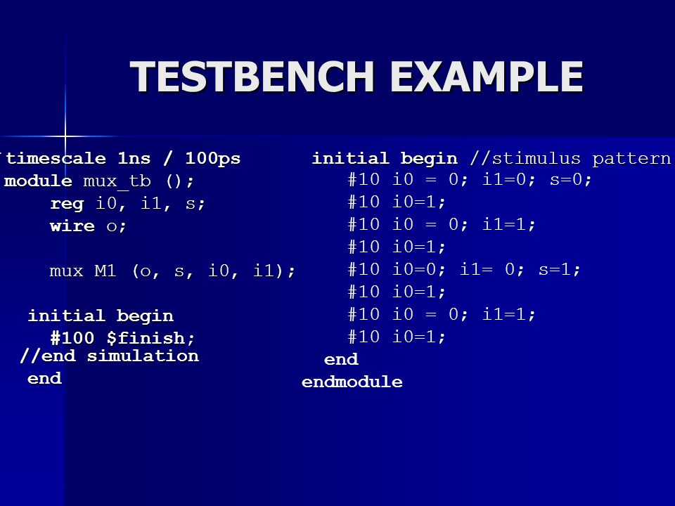 TESTBENCH EXAMPLE `timescale 1ns / 100ps module mux_tb ();