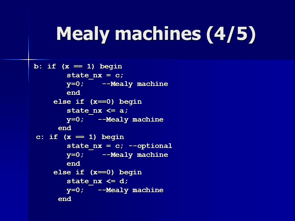 Mealy machines (4/5) state_nx = c; y=0; --Mealy machine end