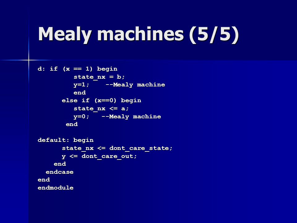Mealy machines (5/5) d: if (x == 1) begin state_nx = b;