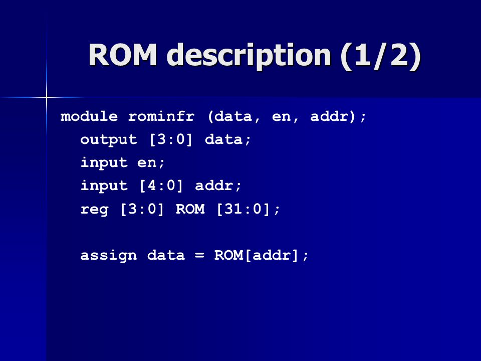 ROM description (1/2) module rominfr (data, en, addr);