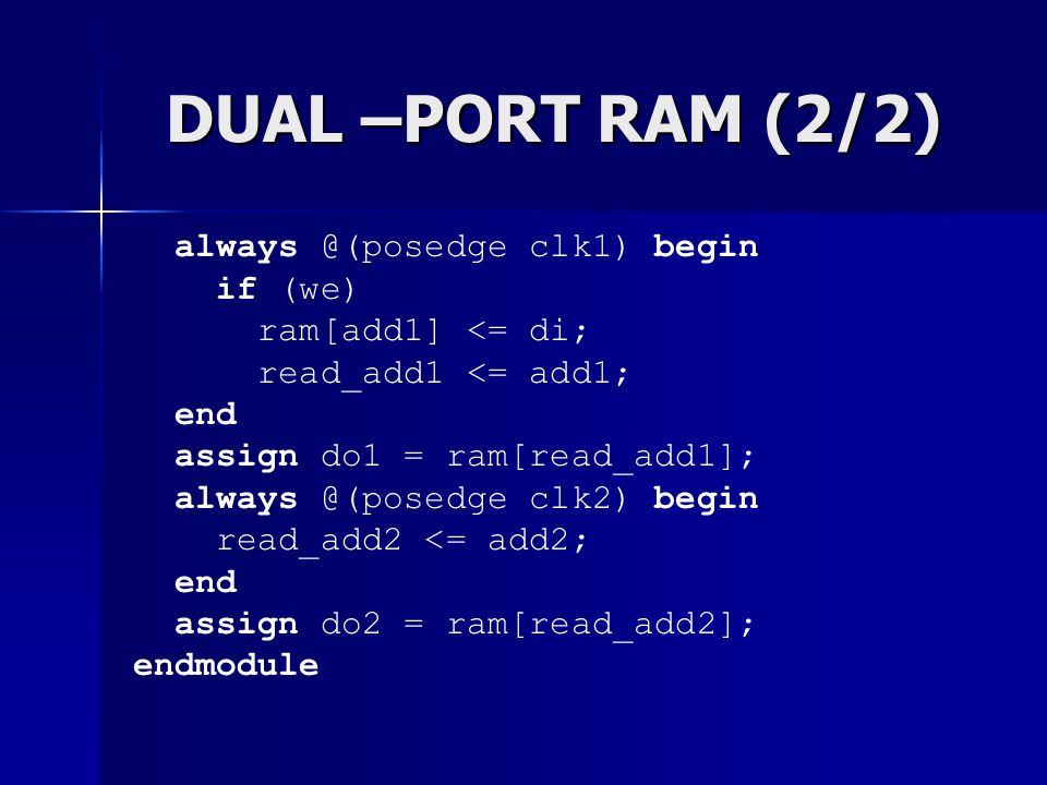 DUAL –PORT RAM (2/2) always @(posedge clk1) begin if (we)