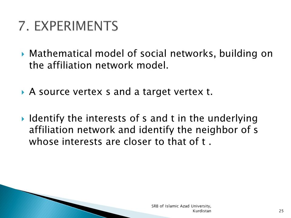 7. EXPERIMENTS Mathematical model of social networks, building on the affiliation network model. A source vertex s and a target vertex t.