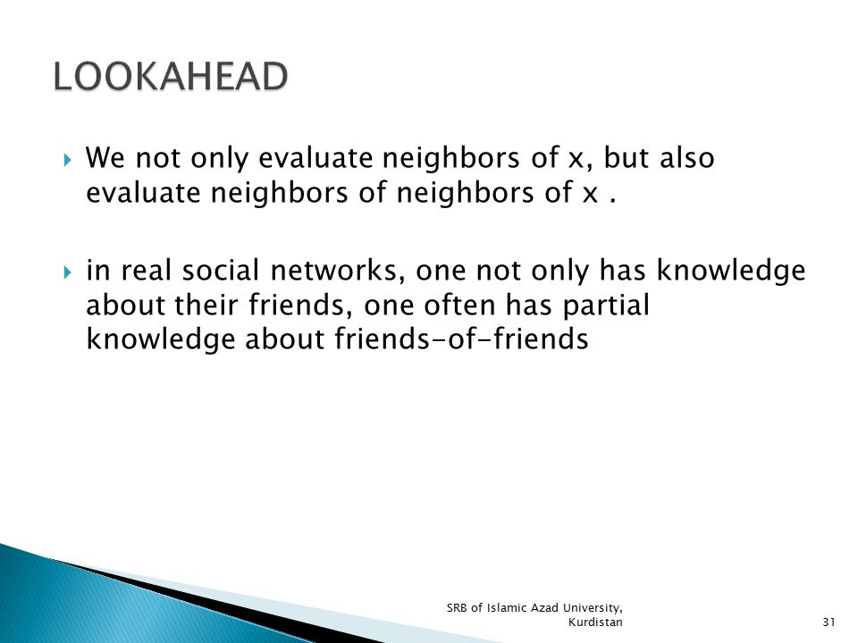 LOOKAHEAD We not only evaluate neighbors of x, but also evaluate neighbors of neighbors of x .