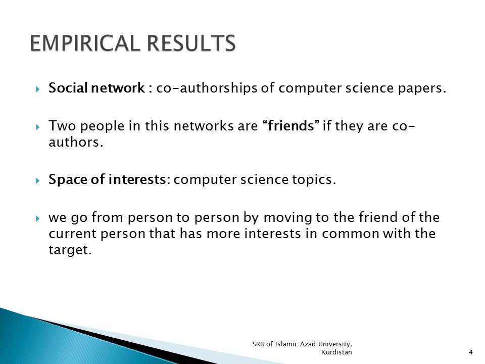 EMPIRICAL RESULTS Social network : co-authorships of computer science papers. Two people in this networks are friends if they are co- authors.