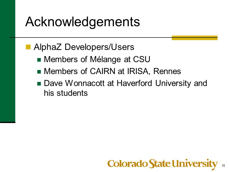 Acknowledgements AlphaZ Developers/Users Members of Mélange at CSU