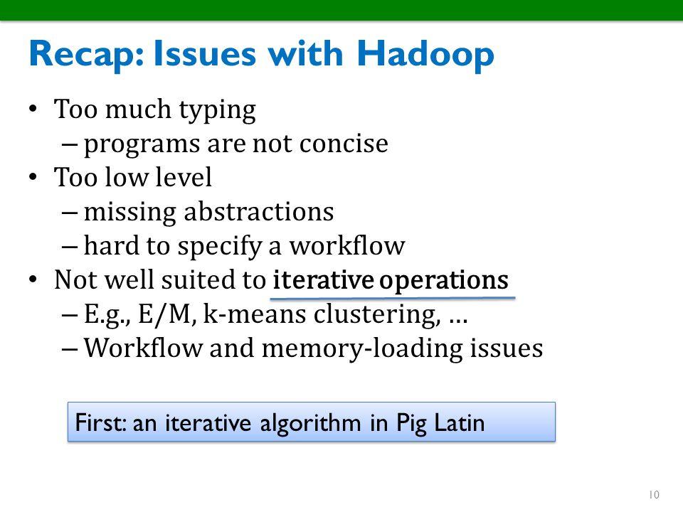 Recap: Issues with Hadoop
