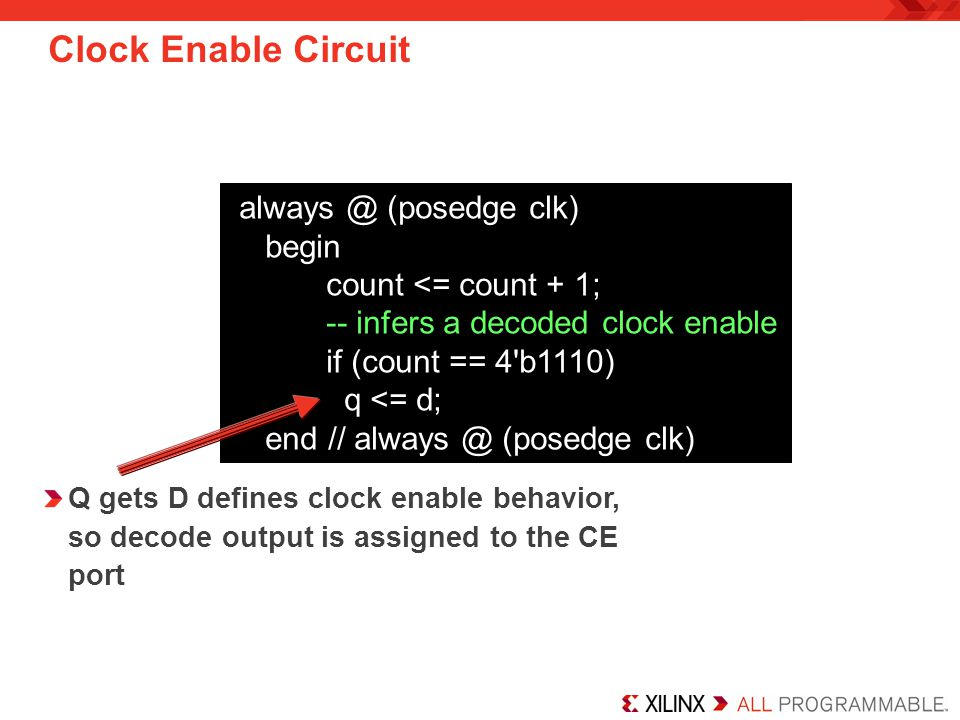 Clock Enable Circuit always @ (posedge clk) begin