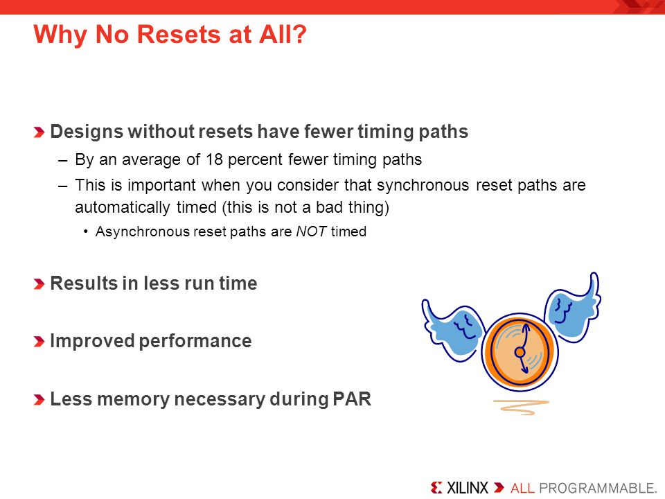 Why No Resets at All Designs without resets have fewer timing paths