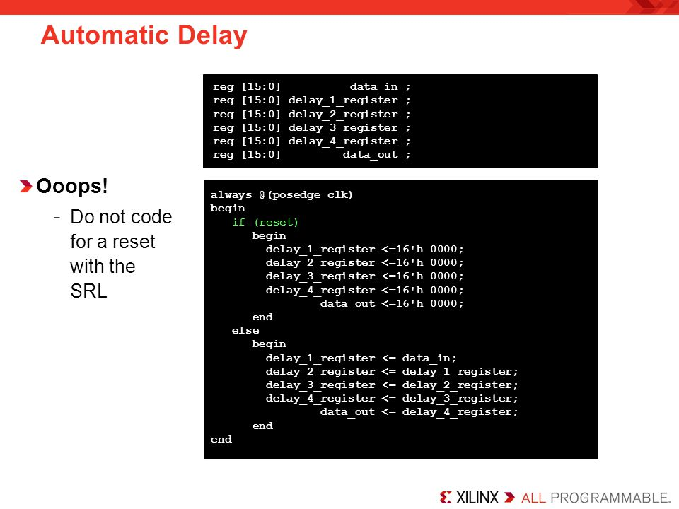 Automatic Delay Ooops! Do not code for a reset with the SRL