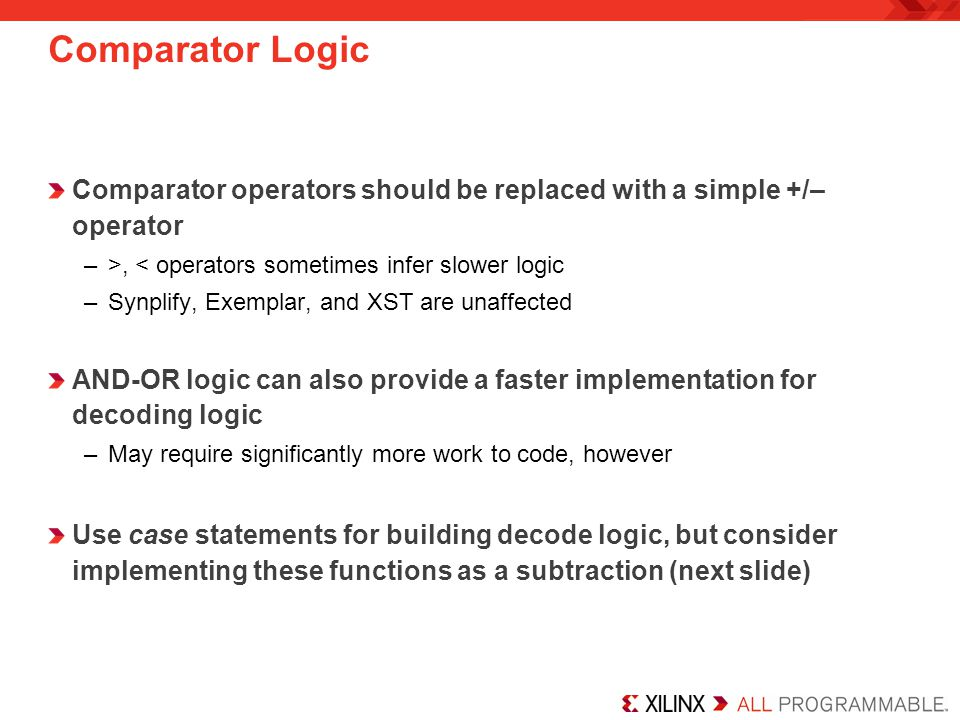 Comparator Logic Comparator operators should be replaced with a simple +/– operator. >, < operators sometimes infer slower logic.