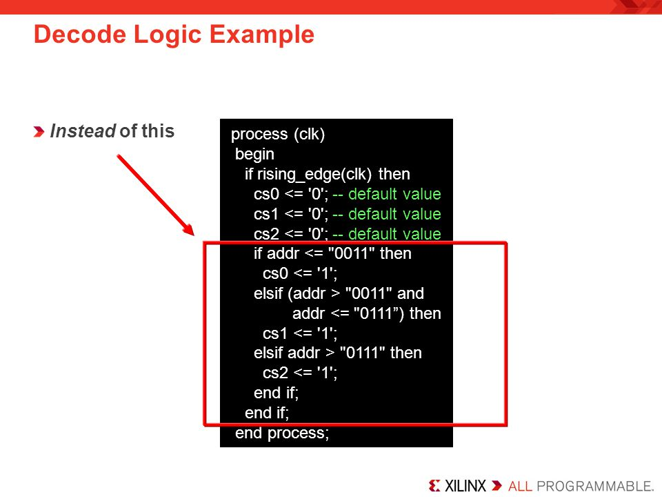 Decode Logic Example Instead of this process (clk) begin