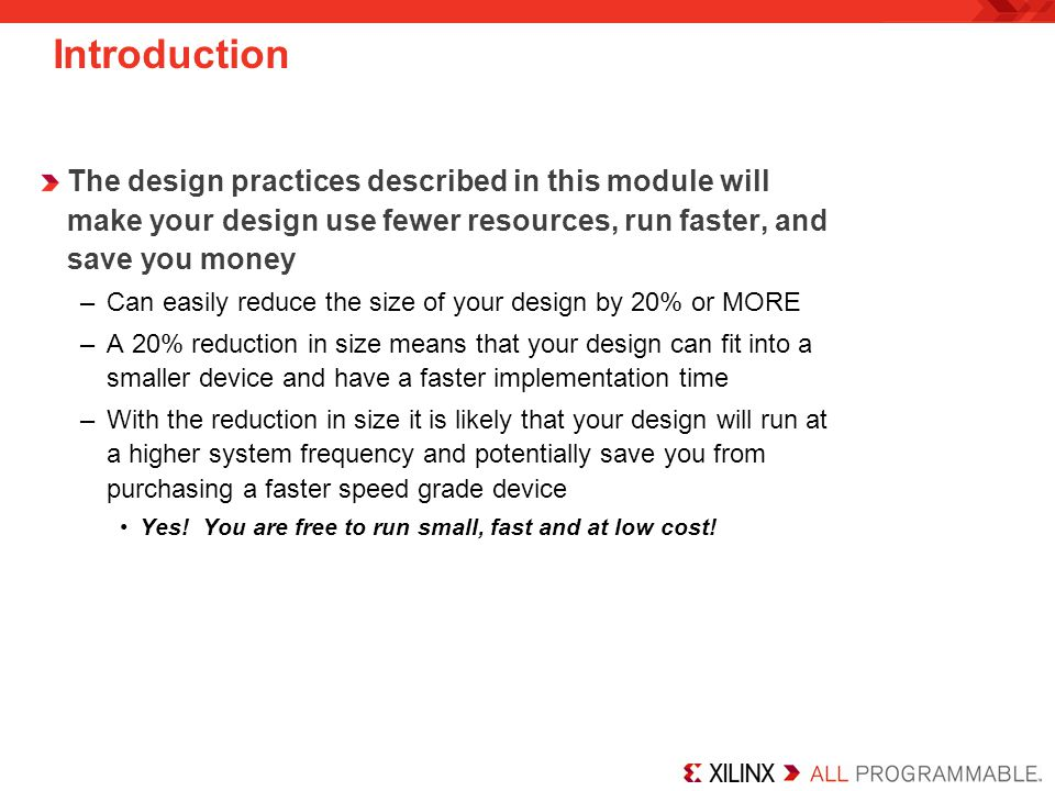 Introduction The design practices described in this module will make your design use fewer resources, run faster, and save you money.