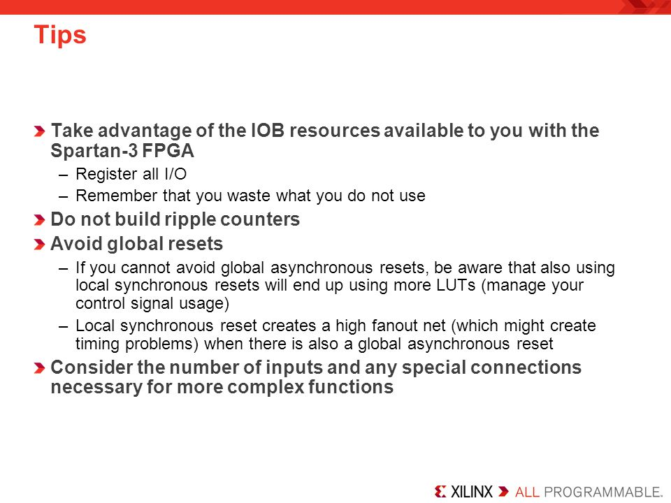 Tips Take advantage of the IOB resources available to you with the Spartan-3 FPGA. Register all I/O.