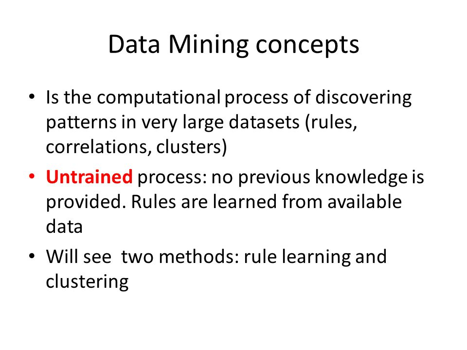 Data Mining concepts Is the computational process of discovering patterns in very large datasets (rules, correlations, clusters)