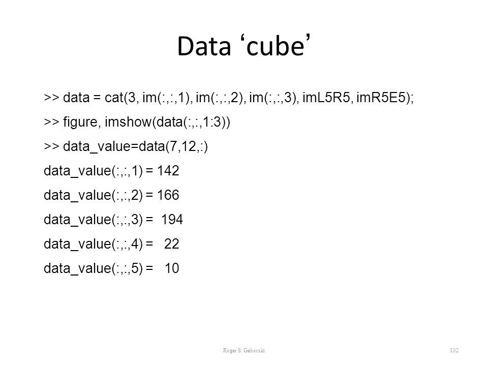 Data 'cube' >> data = cat(3, im(:,:,1), im(:,:,2), im(:,:,3), imL5R5, imR5E5); >> figure, imshow(data(:,:,1:3))