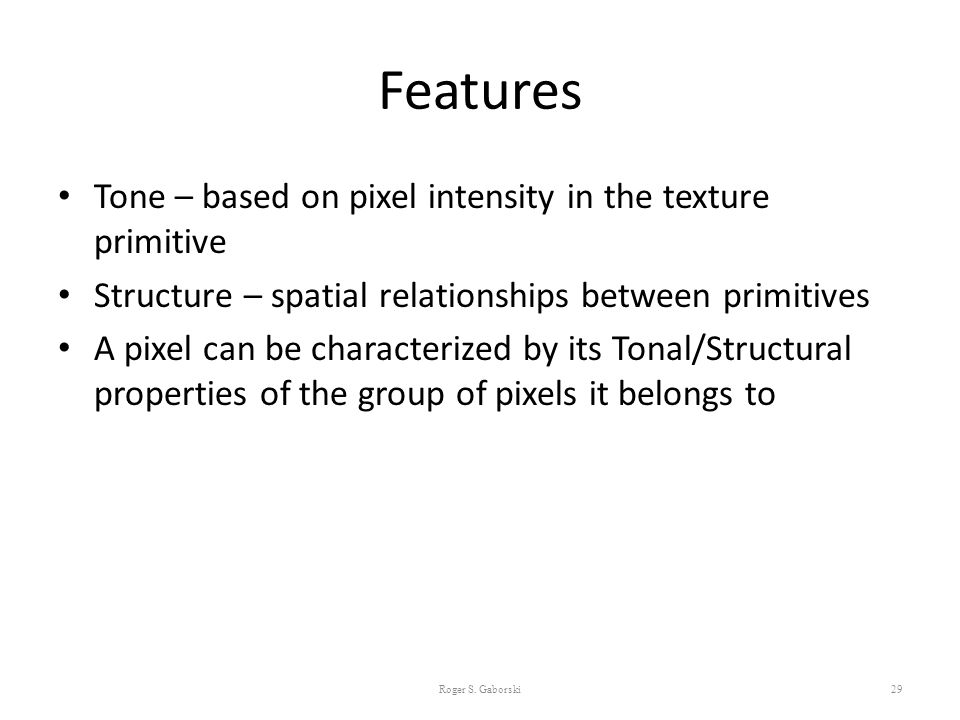 Features Tone – based on pixel intensity in the texture primitive