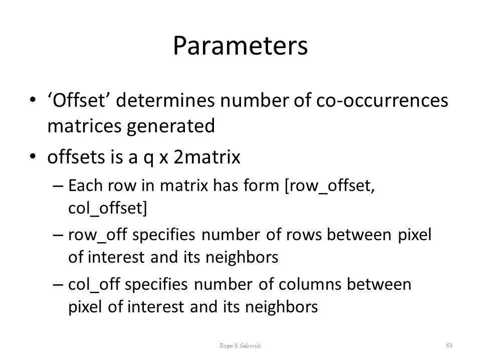 Parameters 'Offset' determines number of co-occurrences matrices generated. offsets is a q x 2matrix.