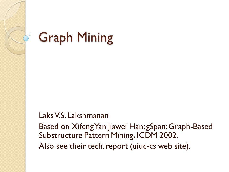 Graph Mining Laks V.S. Lakshmanan