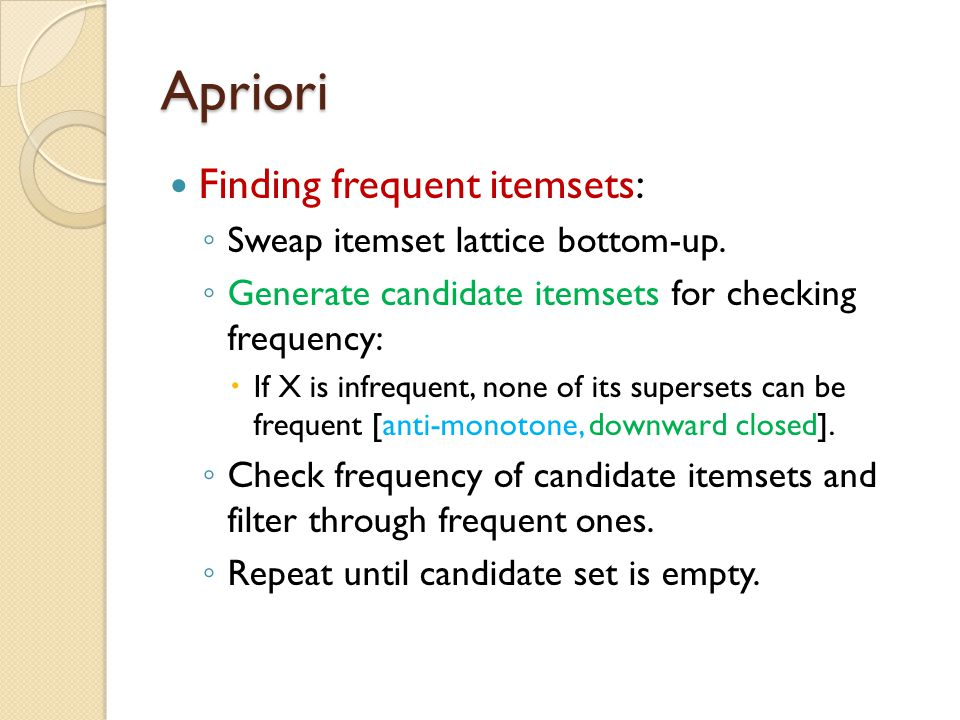Apriori Finding frequent itemsets: Sweap itemset lattice bottom-up.