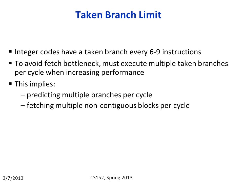 Taken Branch Limit Integer codes have a taken branch every 6-9 instructions.