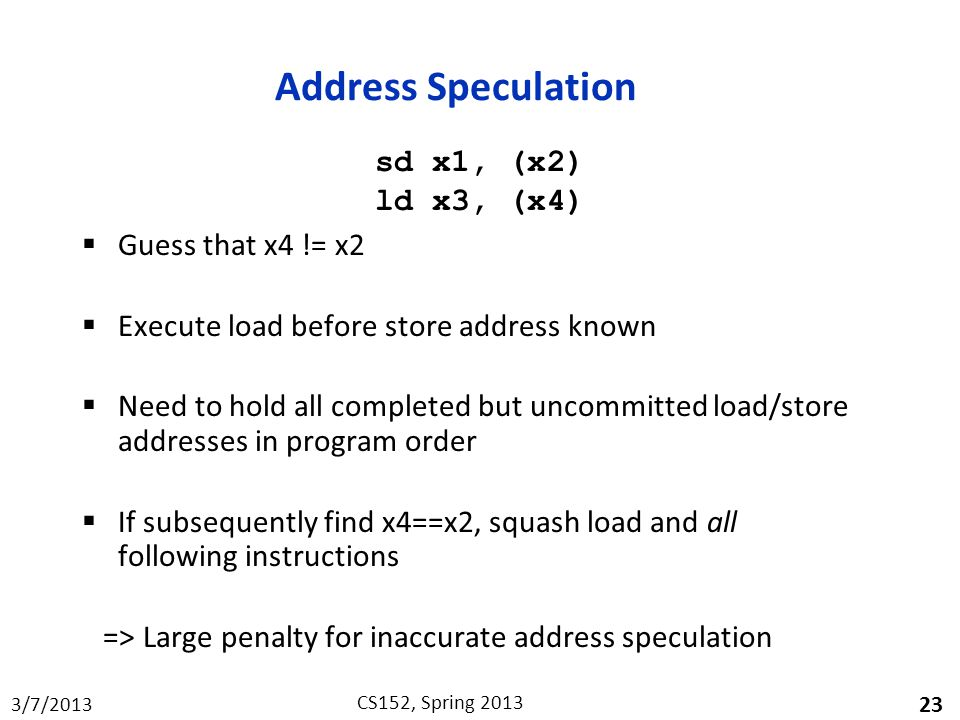 Address Speculation sd x1, (x2) ld x3, (x4) Guess that x4 != x2