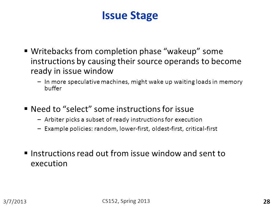 Issue Stage Writebacks from completion phase wakeup some instructions by causing their source operands to become ready in issue window.