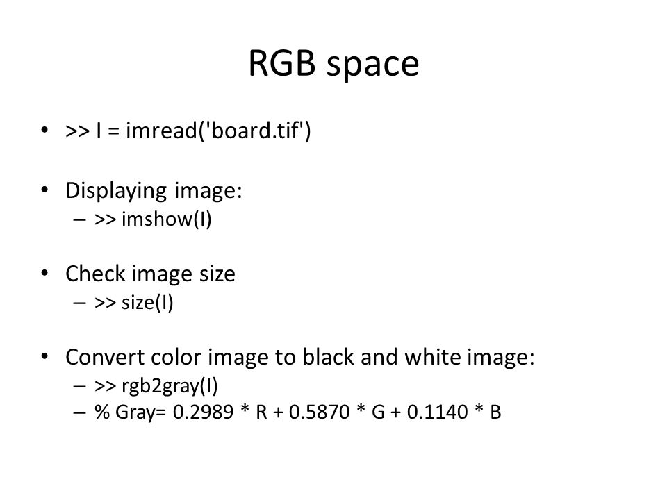RGB space >> I = imread( board.tif ) Displaying image: