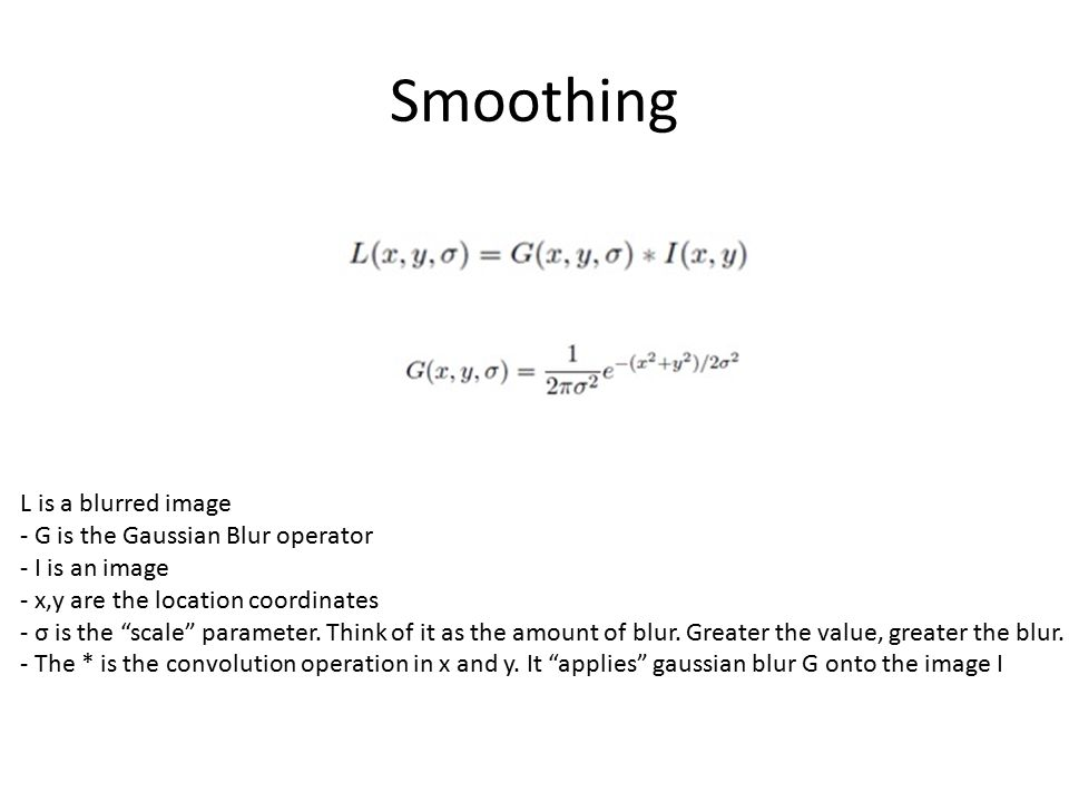 Smoothing L is a blurred image - G is the Gaussian Blur operator