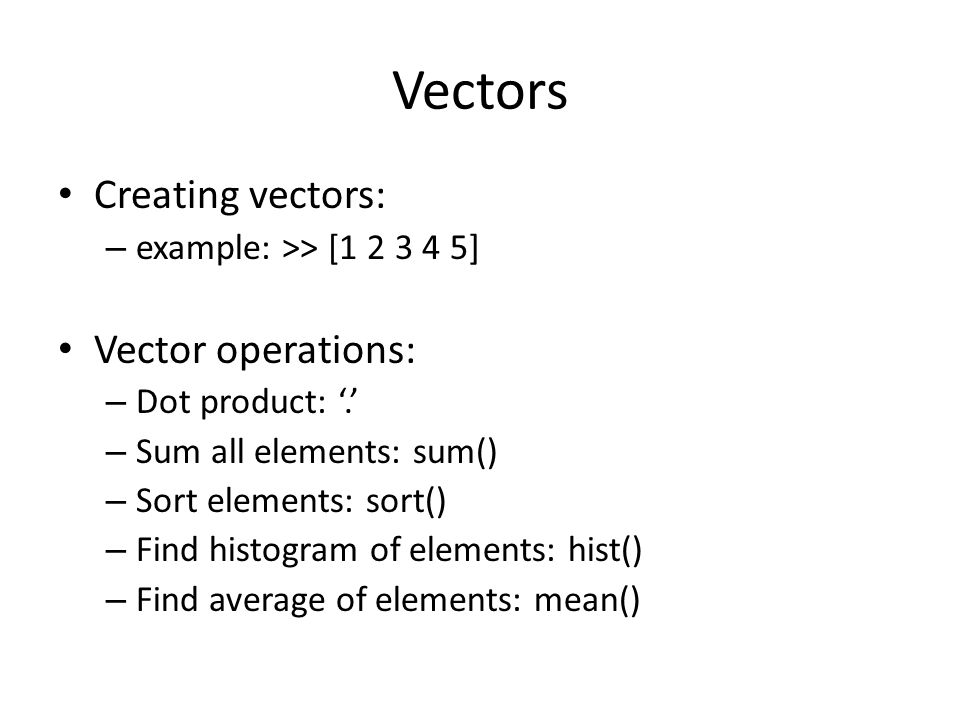 Vectors Creating vectors: Vector operations:
