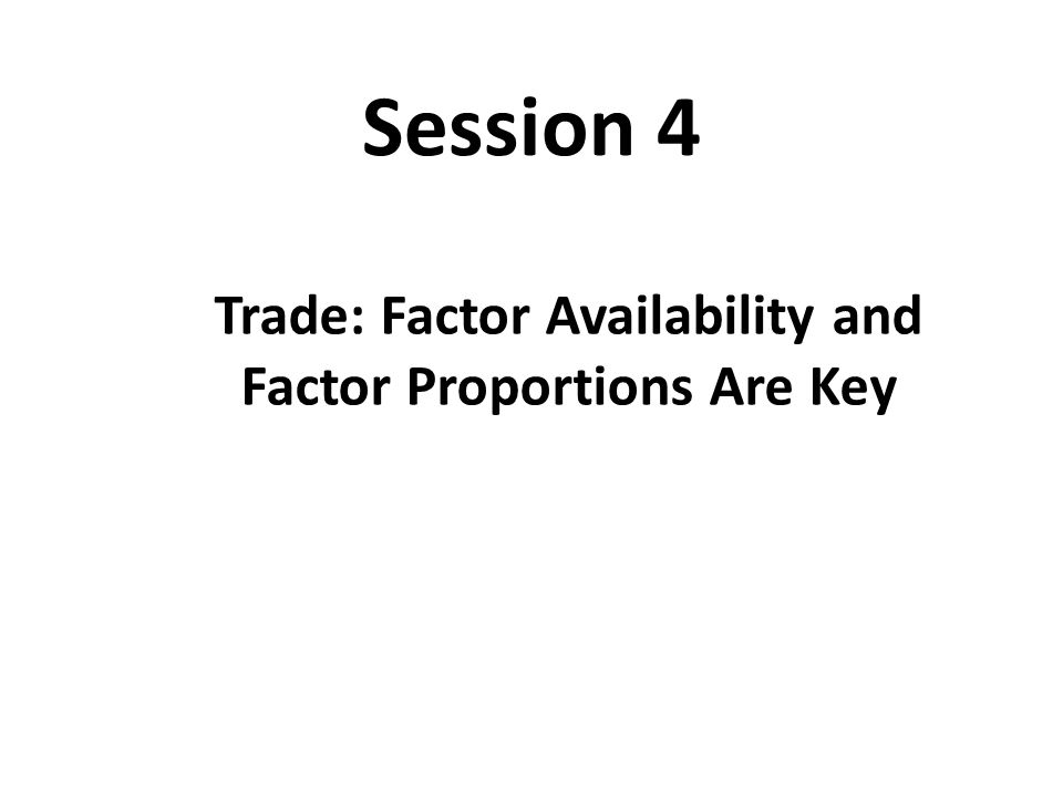 Trade: Factor Availability and Factor Proportions Are Key