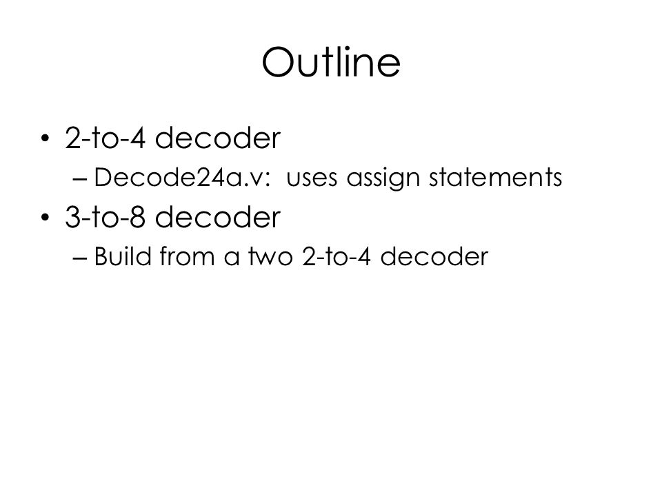 Outline 2-to-4 decoder 3-to-8 decoder