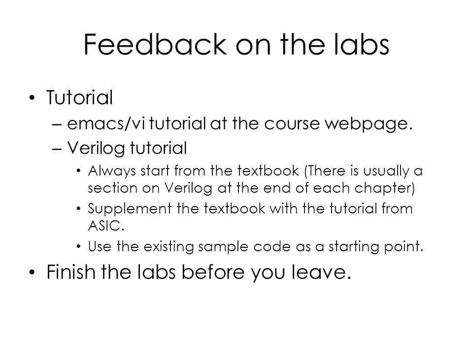 Feedback on the labs Tutorial Finish the labs before you leave.