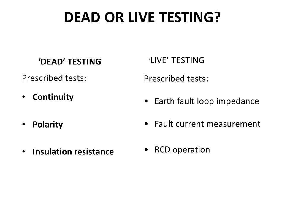 DEAD OR LIVE TESTING 'DEAD' TESTING Prescribed tests: