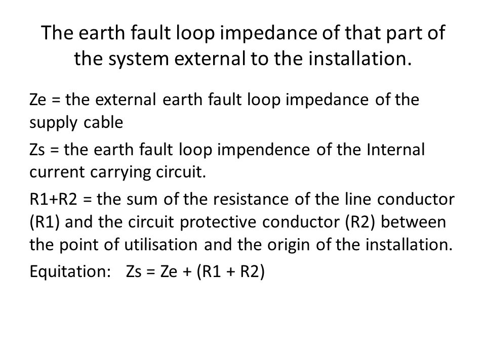 The earth fault loop impedance of that part of the system external to the installation.