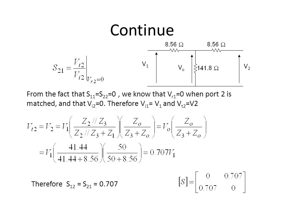 Continue V1. Vo. V2. From the fact that S11=S22=0 , we know that Vr1=0 when port 2 is matched, and that Vi2=0. Therefore Vi1= V1 and Vt2=V2.