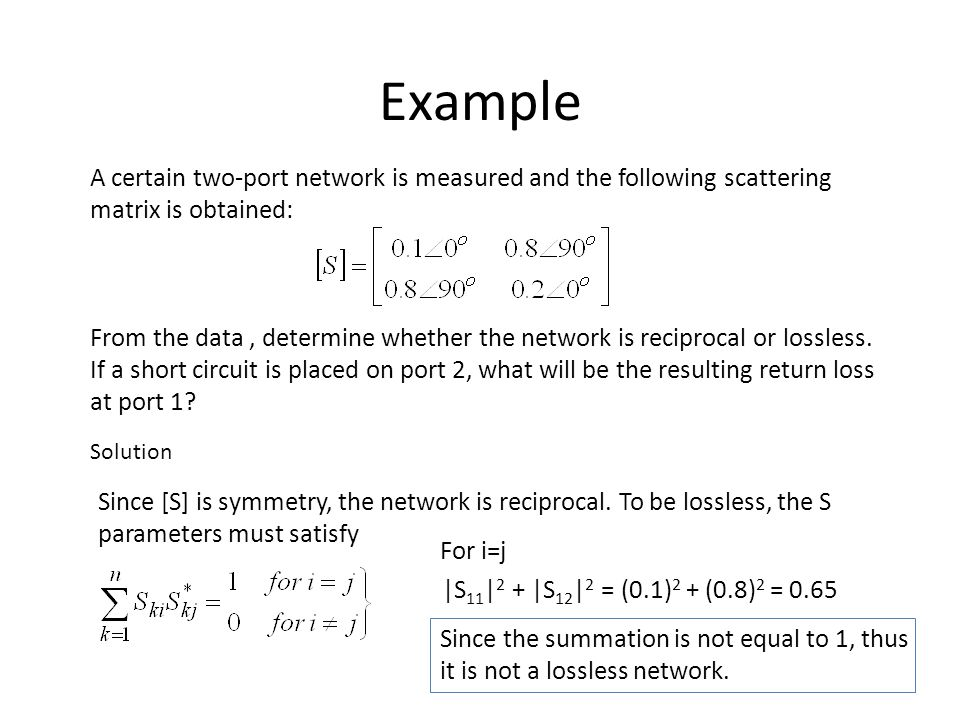 Example A certain two-port network is measured and the following scattering matrix is obtained: