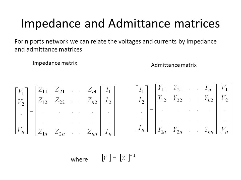 Impedance and Admittance matrices