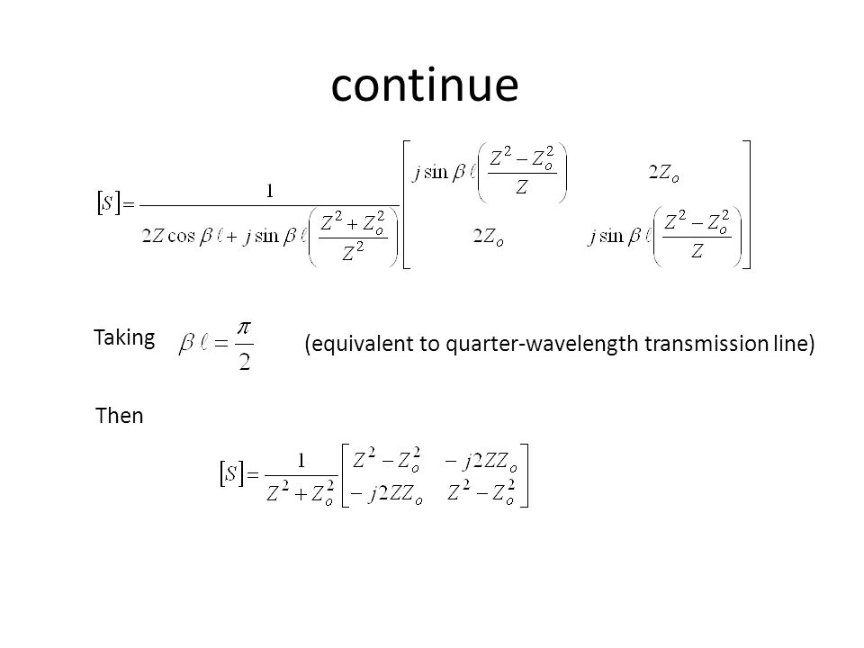 continue Taking (equivalent to quarter-wavelength transmission line)