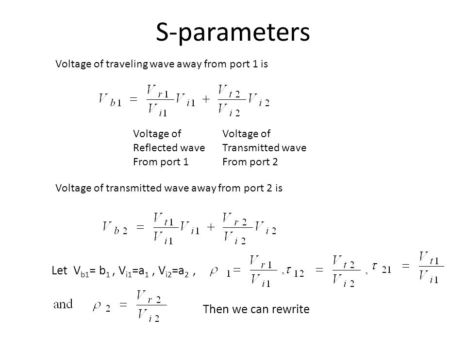 S-parameters Let Vb1= b1 , Vi1=a1 , Vi2=a2 , Then we can rewrite