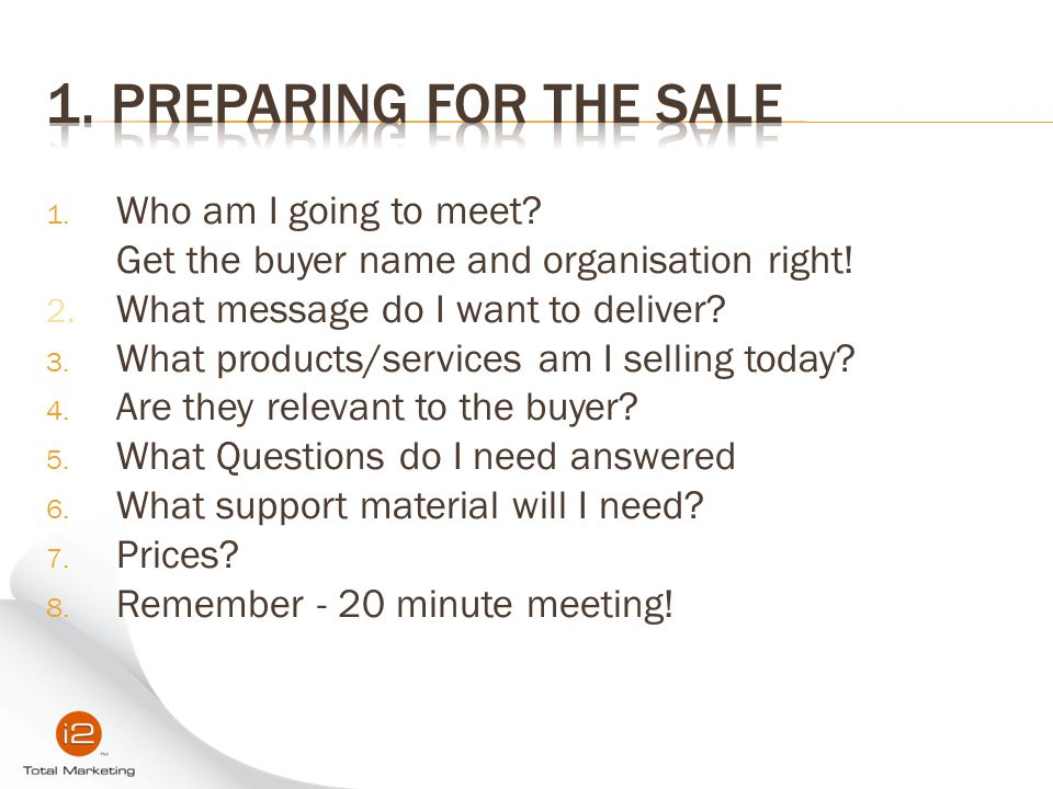 1. Preparing for the Sale Who am I going to meet