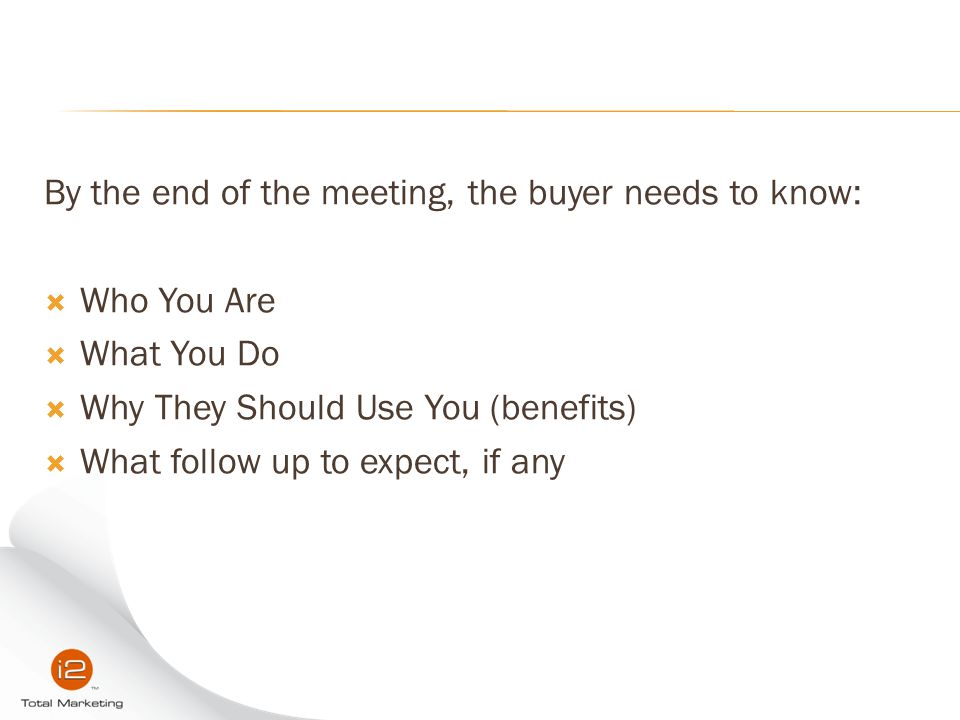 By the end of the meeting, the buyer needs to know:
