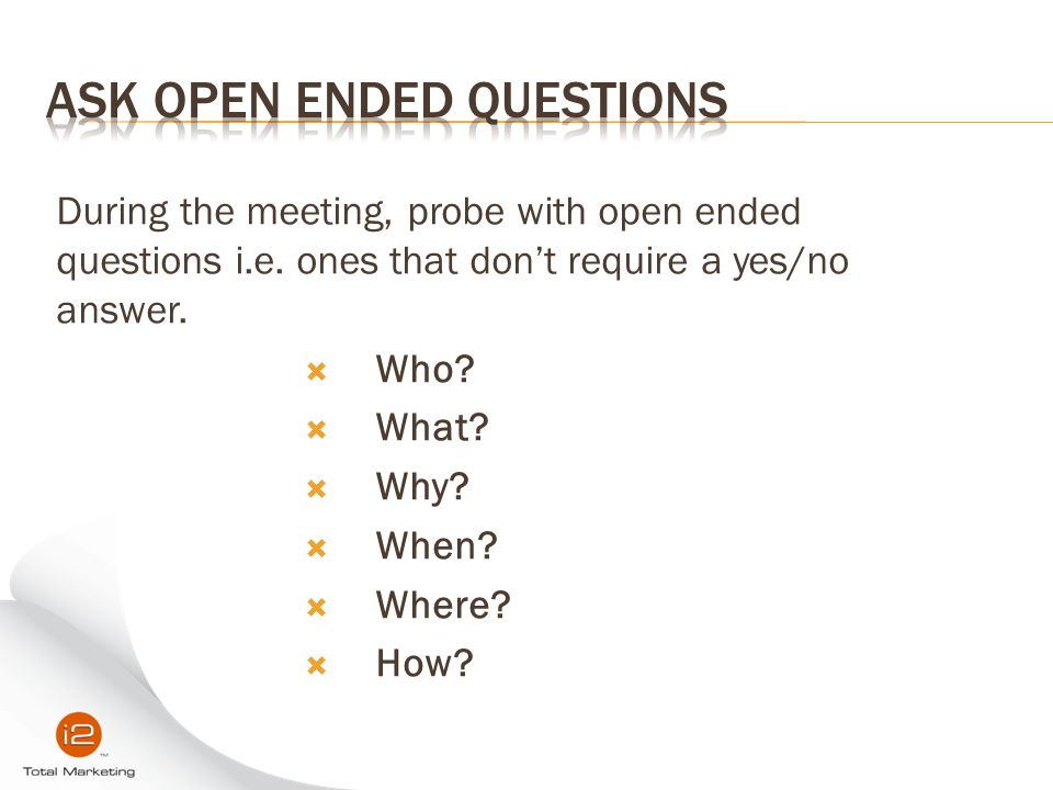 Ask Open Ended Questions