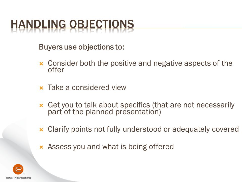 Handling Objections Buyers use objections to: