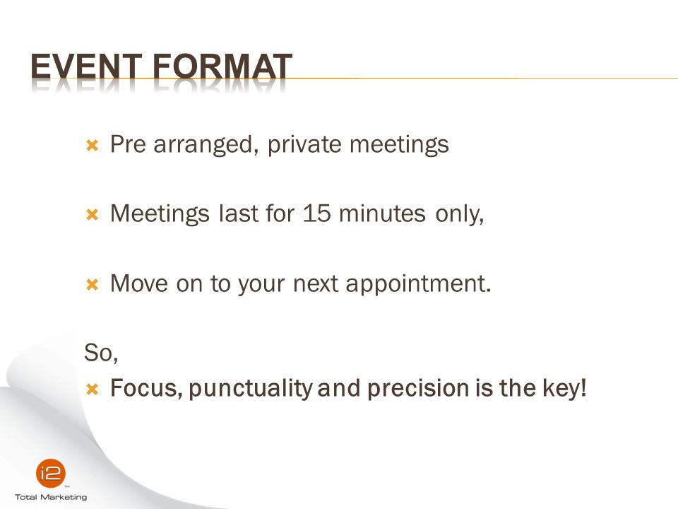 Event Format Pre arranged, private meetings