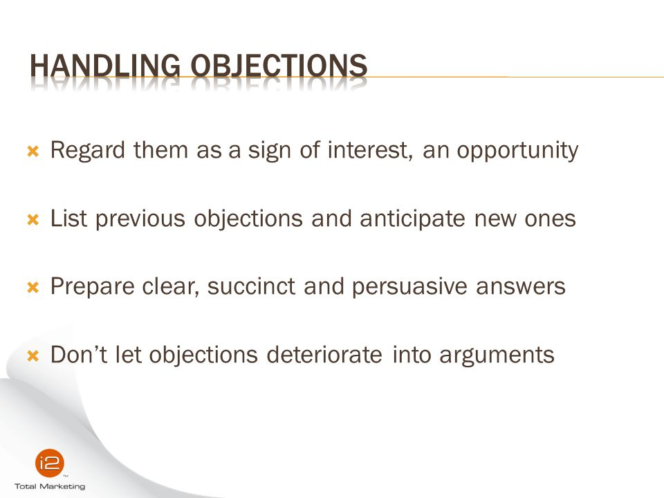 Handling Objections Regard them as a sign of interest, an opportunity