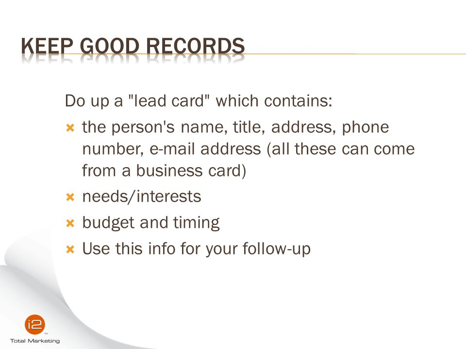 Keep Good Records Do up a lead card which contains: