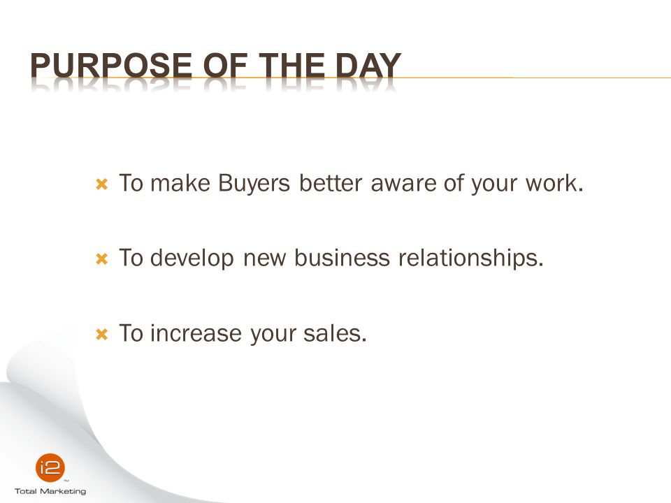 Purpose of the Day To make Buyers better aware of your work.