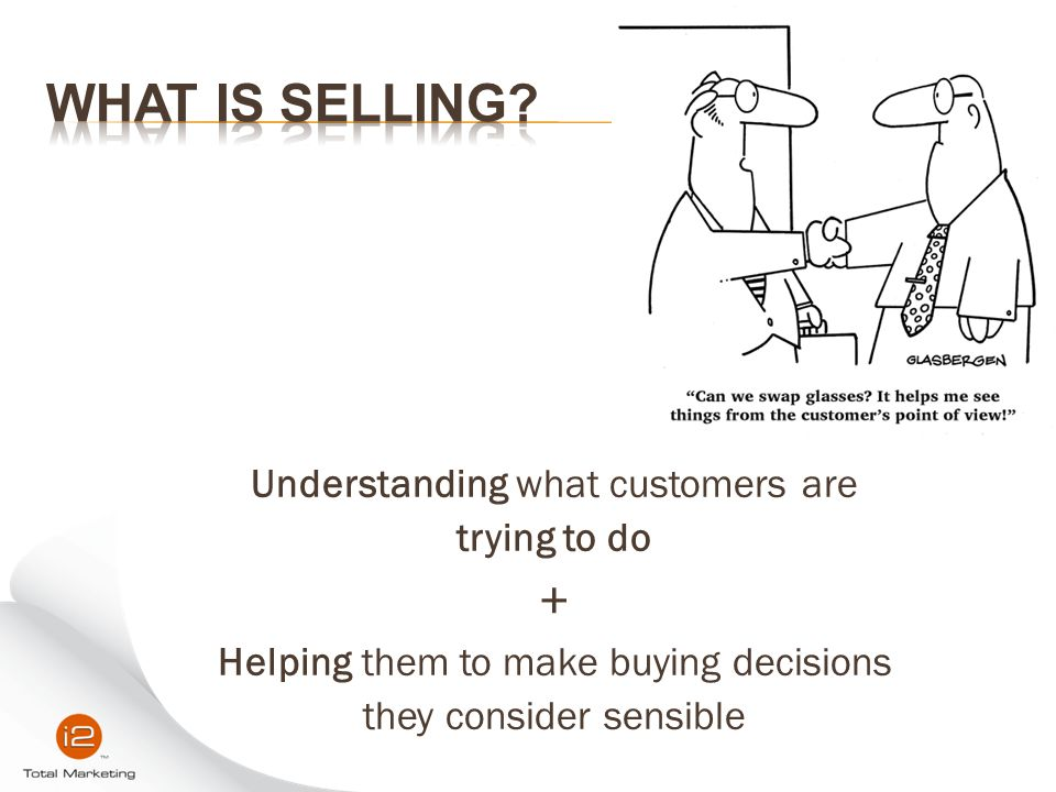 What is Selling + Understanding what customers are trying to do
