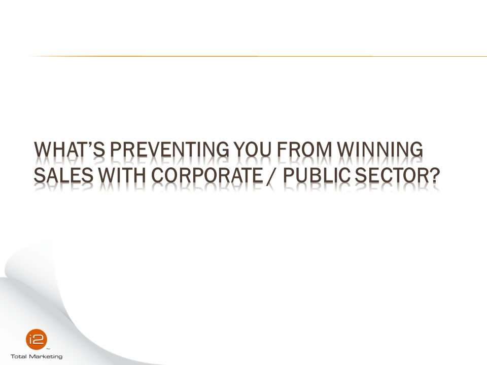 What's preventing you from winning sales with corporate / public sector